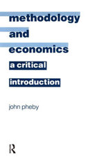 Methodology and Economics : A Critical Introduction - Pheby