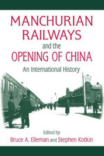 Manchurian Railways and the Opening of China : An International History: An International History - Bruce Elleman