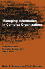 Managing Information in Complex Organizations : Semiotics and Signals, Complexity and Chaos - Kevin C. Desouza