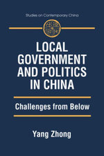 Local Government and Politics in China : Challenges from below: Challenges from below - Yang Zhong
