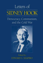 Letters of Sidney Hook : Democracy, Communism and the Cold War: Democracy, Communism and the Cold War - Sidney Hook