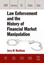 Law Enforcement and the History of Financial Market Manipulation - Jerry Markham