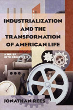 Industrialization and the Transformation of American Life : A Brief Introduction: A Brief Introduction - Jonathan Rees
