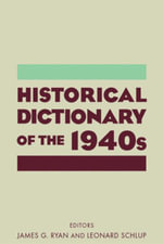 Historical Dictionary of the 1940s - James Gilbert Ryan
