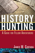 History Hunting : A Guide for Fellow Adventurers - James W. Cortada