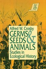Germs, Seeds and Animals : Studies in Ecological History: Studies in Ecological History - Alfred W. Crosby
