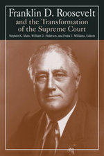 Franklin D.Roosevelt and the Transformation of the Supreme Court - Stephen K. Shaw