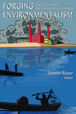 Forging Environmentalism : Justice, Livelihood, and Contested Environments: Justice, Livelihood, and Contested Environments - Joanne R Bauer