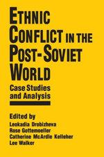 Ethnic Conflict in the Post-Soviet World : Case Studies and Analysis: Case Studies and Analysis - Leokadia Drobizheva