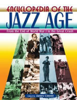 Encyclopedia of the Jazz Age : From the End of World War I to the Great Crash: From the End of World War I to the Great Crash - James Ciment