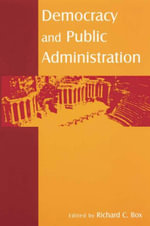 Democracy and Public Administration - Richard C Box
