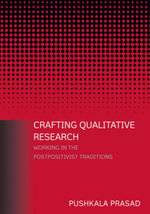 Crafting Qualitative Research : Working in the Postpositivist Traditions: Working in the Postpositivist Traditions - Pushkala Prasad