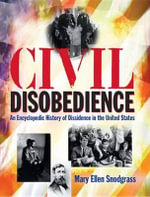 Civil Disobedience : An Encyclopedic History of Dissidence in the United States: An Encyclopedic History of Dissidence in the United States - Mary Ellen Snodgrass