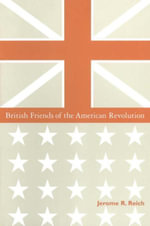 British Friends of the American Revolution - Jerome R. Reich