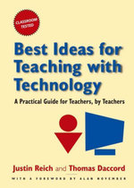 Best Ideas for Teaching with Technology : A Practical Guide for Teachers, by Teachers - Justin Reich