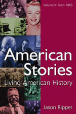 American Stories : Living American History: v. 2: From 1865 - Jason Ripper