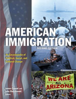 American Immigration : An Encyclopedia of Political, Social, and Cultural Change: An Encyclopedia of Political, Social, and Cultural Change - James Ciment
