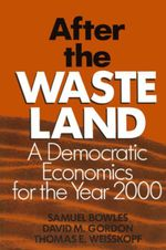 After the Waste Land : Democratic Economics for the Year 2000: Democratic Economics for the Year 2000 - Samuel Bowles