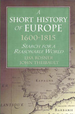 A Short History of Europe, 1600-1815 : Search for a Reasonable World - Lisa Rosner