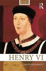 Henry VI : Routledge Historical Biographies - David Grummitt