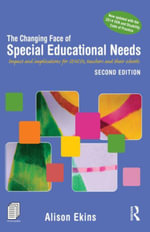 The Changing Face of Special Educational Needs : Impact and implications for SENCOs, teachers and their schools - Alison Ekins
