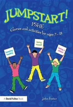 Jumpstart! PSHE : Games and activities for ages 7-13 - John Foster