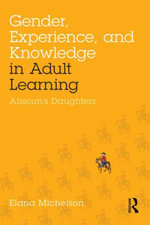 Gender, Experience, and Knowledge in Adult Learning : Alisoun's Daughters - Elana Michelson