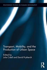Transport, Mobility, and the Production of Urban Space : Routledge Studies in Human Geography