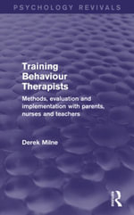 Training Behaviour Therapists (Psychology Revivals) : Methods, Evaluation and Implementation with Parents, Nurses and Teachers - Derek Milne