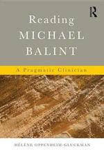 Reading Michael Balint : A Pragmatic Clinician - Helene Oppenheim-Gluckman