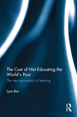 The Cost of Not Educating the World's Poor : The new economics of learning - Lynn Ilon