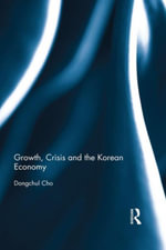 Growth, Crisis and the Korean Economy - Dongchul Cho