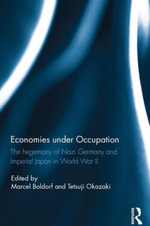 Economies under Occupation : The hegemony of Nazi Germany and Imperial Japan in World War II - Marcel Boldorf