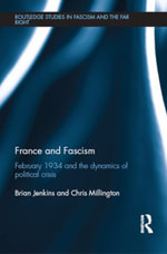 France and Fascism : February 1934 and the Dynamics of Political Crisis - Brian Jenkins