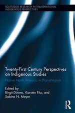 Twenty-First Century Perspectives on Indigenous Studies : Native North America in (Trans)Motion