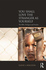You Shall Love the Stranger as Yourself : The Bible, Refugees and Asylum - Fleur S Houston