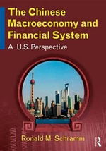 The Chinese Macroeconomy and Financial System : A U.S. Perspective - Ronald M. Schramm
