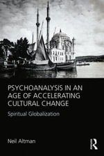Psychoanalysis in an Age of Accelerating Cultural Change : Spiritual Globalization - Neil Altman