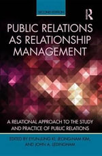 Public Relations As Relationship Management : A Relational Approach To the Study and Practice of Public Relations