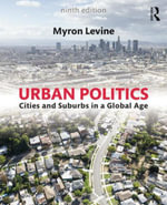Urban Politics : Cities and Suburbs in a Global Age - Myron Levine