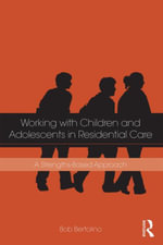 Working with Children and Adolescents in Residential Care : A Strengths-Based Approach - Bob Bertolino