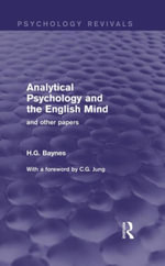 Analytical Psychology and the English Mind (Psychology Revivals) : And Other Papers - H.G. Baynes