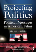 Projecting Politics : Political Messages in American Films - Elizabeth Haas