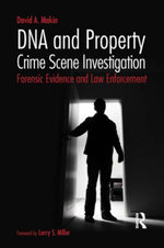 DNA and Property Crime Scene Investigation : Forensic Evidence and Law Enforcement - David A. Makin