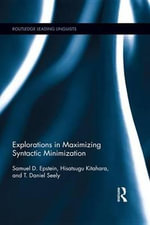 Explorations in Maximizing Syntactic Minimization : Routledge Leading Linguists - Samuel D. Epstein