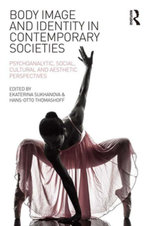 Body Image and Identity in Contemporary Societies : Psychoanalytic, social, cultural and aesthetic perspectives