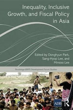 Inequality, Inclusive Growth, and Fiscal Policy in Asia : Routledge-GRIPS Development Forum Studies