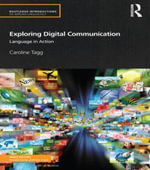 Exploring Digital Communication : Language in Action - Caroline Tagg