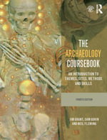 The Archaeology Coursebook : An Introduction to Themes, Sites, Methods and Skills - Jim Grant