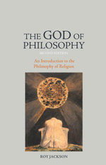 The God of Philosophy : An Introduction to Philosophy of Religion - Roy Jackson